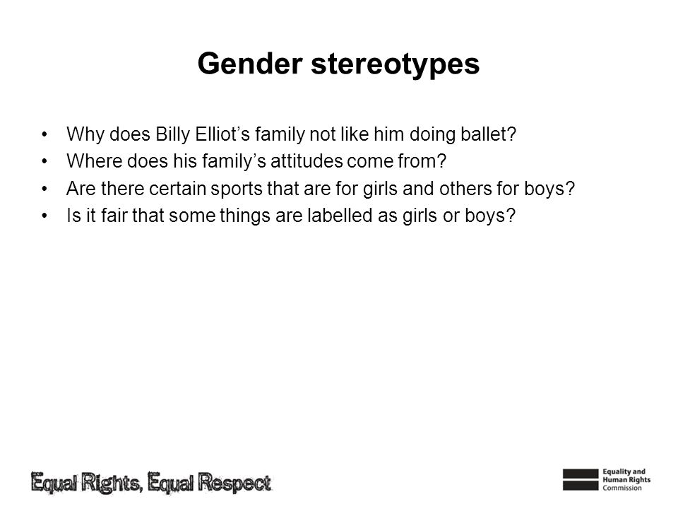 Gender stereotypes Why does Billy Elliots family not like him doing ballet? Where does his familys attitudes come from? Are there certain sports that