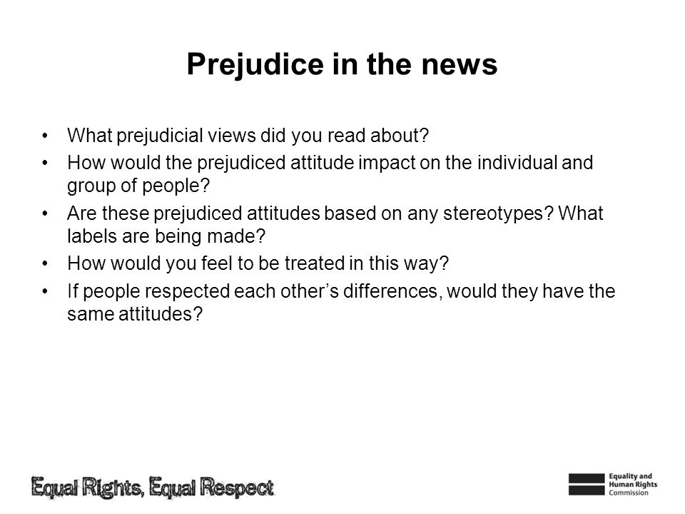 Prejudice in the news What prejudicial views did you read about? How would the prejudiced attitude impact on the individual and group of people? Are t