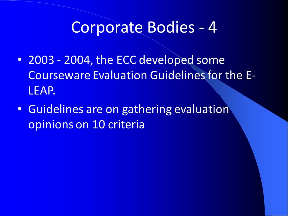 Corporate Bodies , the ECC developed some Courseware Evaluation Guidelines for the E- LEAP.