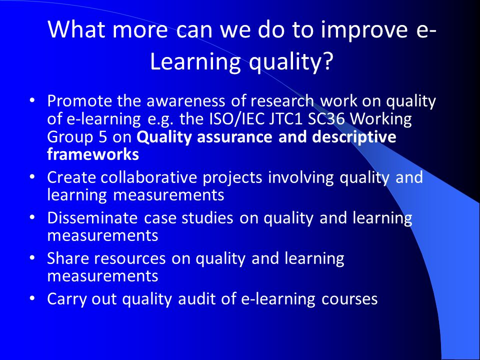 What more can we do to improve e- Learning quality.