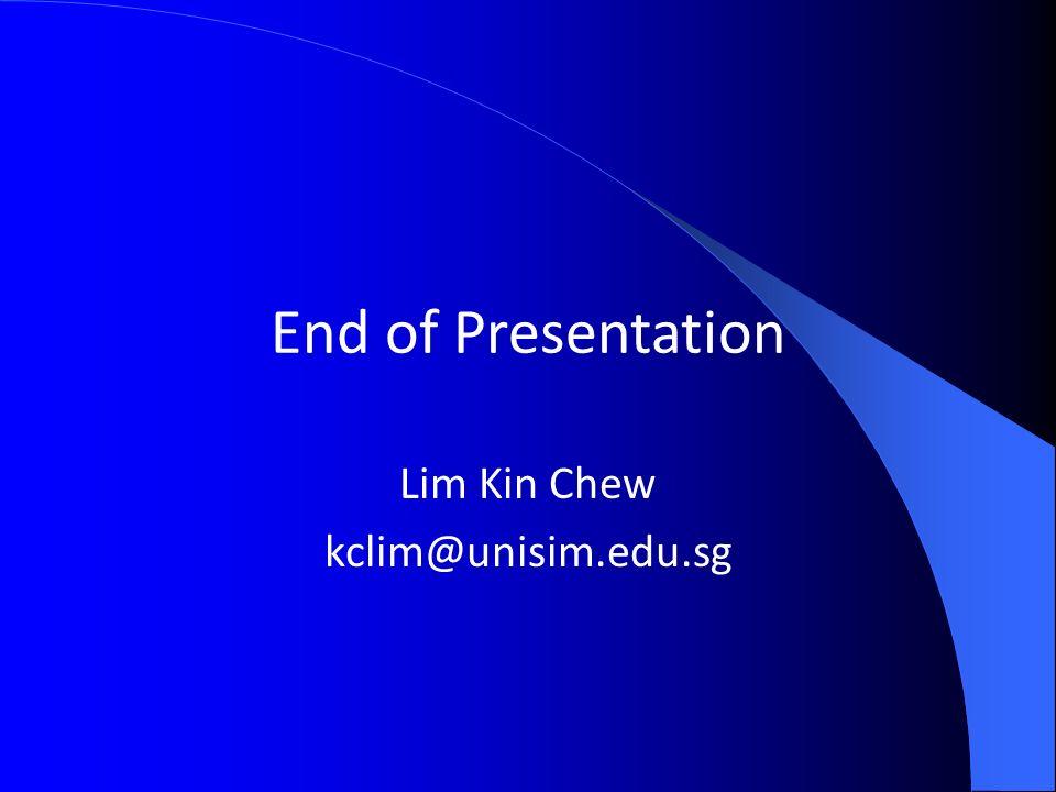 End of Presentation Lim Kin Chew kclim@unisim.edu.sg