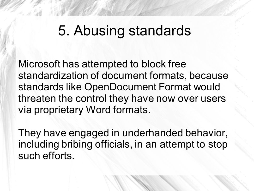 5. Abusing standards Microsoft has attempted to block free standardization of document formats, because standards like OpenDocument Format would threa