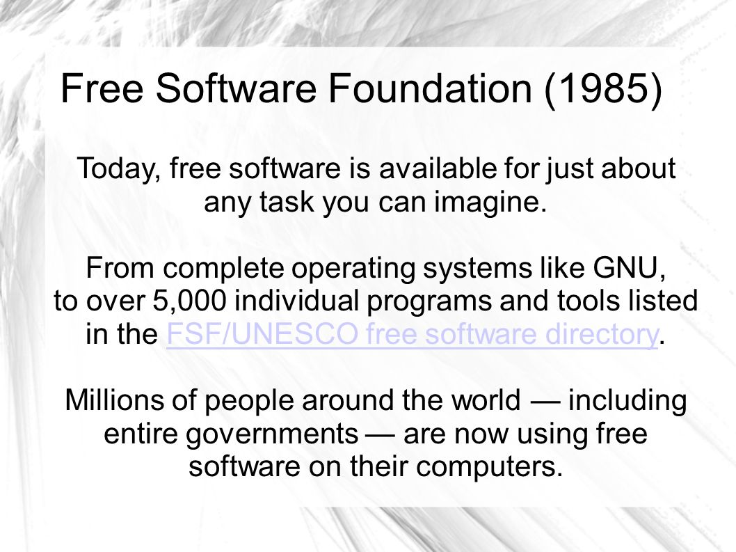 Free Software Foundation (1985) Today, free software is available for just about any task you can imagine. From complete operating systems like GNU, t