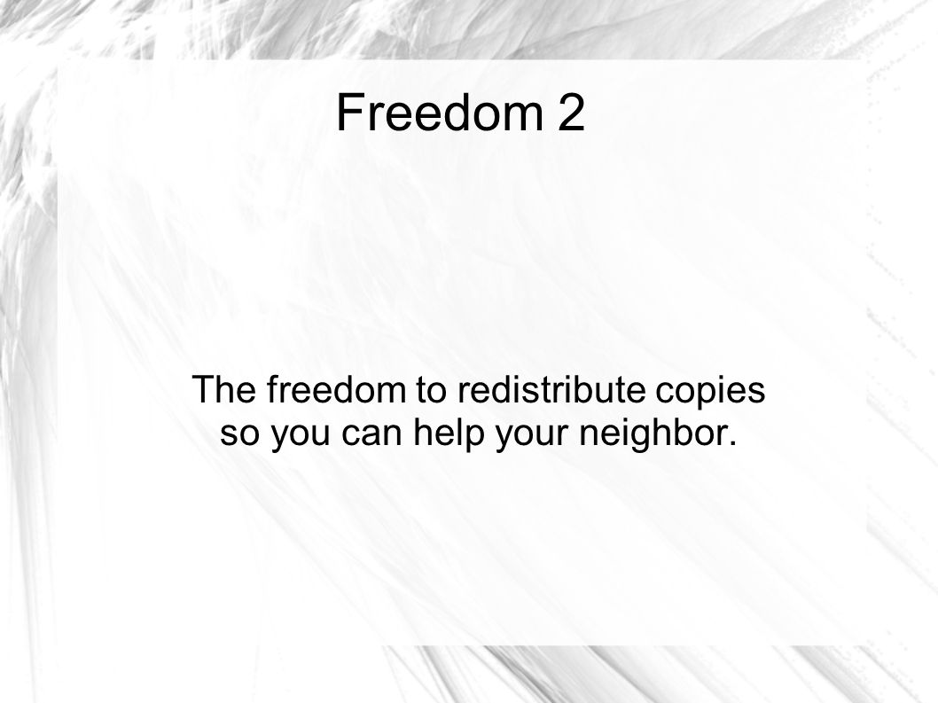 Freedom 3 The freedom to improve the program, and release your improvements to the public, so that the whole community benefits.