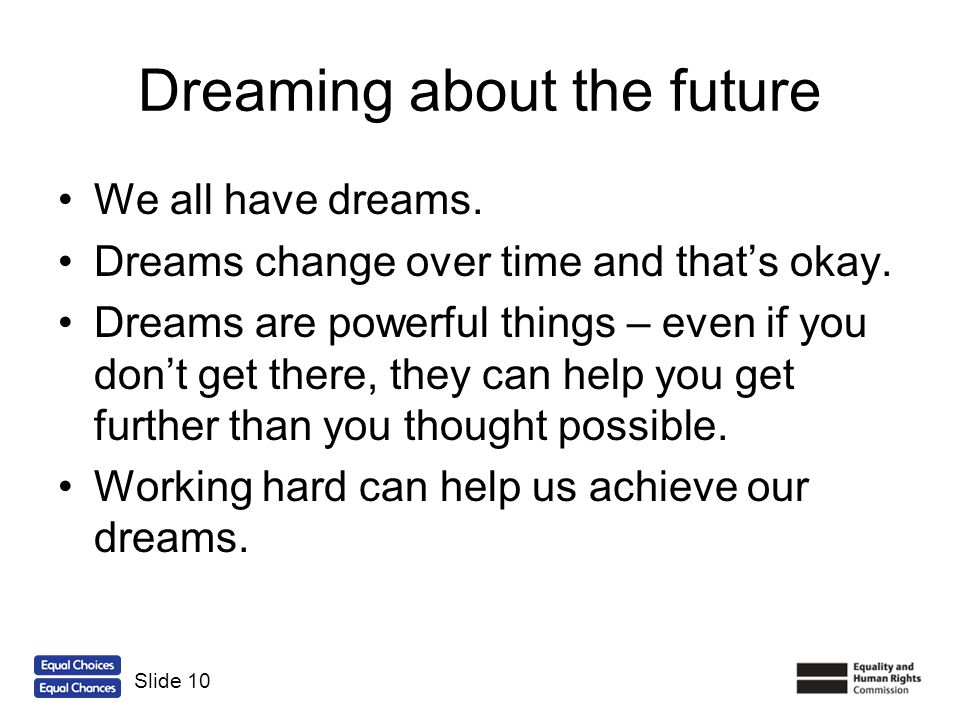 Dreaming about the future We all have dreams. Dreams change over time and thats okay. Dreams are powerful things – even if you dont get there, they ca