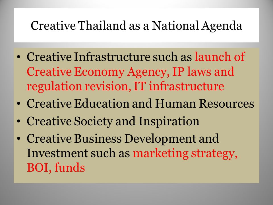 Creative Thailand as a National Agenda Creative Infrastructure such as launch of Creative Economy Agency, IP laws and regulation revision, IT infrastr