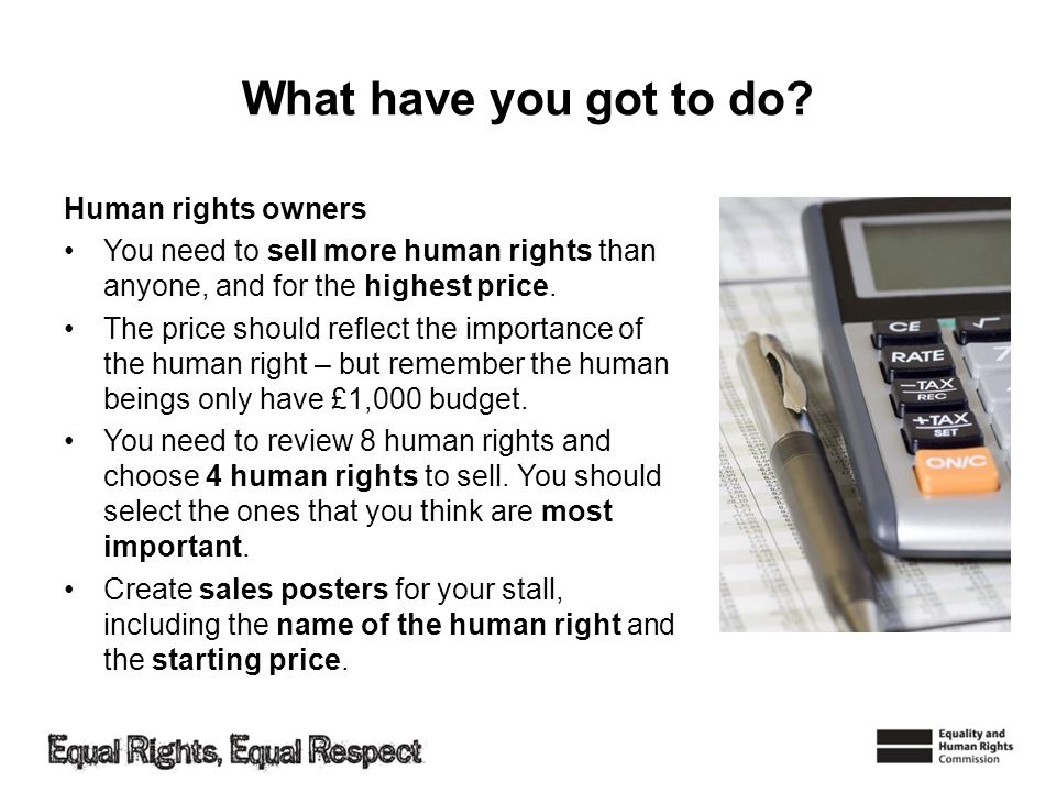 What have you got to do? Human rights owners You need to sell more human rights than anyone, and for the highest price. The price should reflect the i