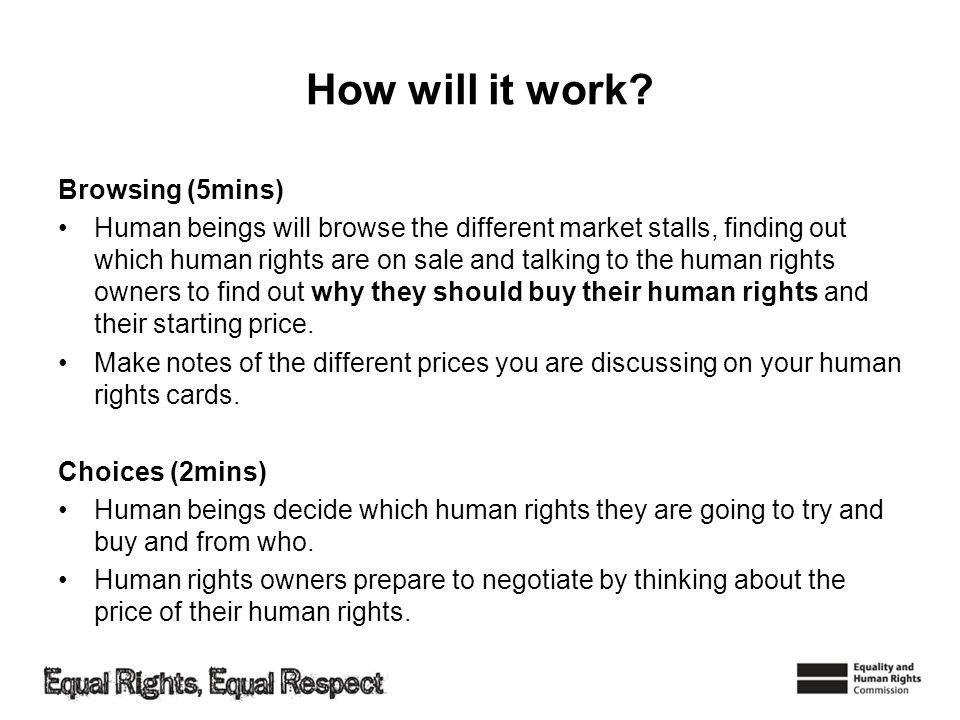 How will it work? Browsing (5mins) Human beings will browse the different market stalls, finding out which human rights are on sale and talking to the
