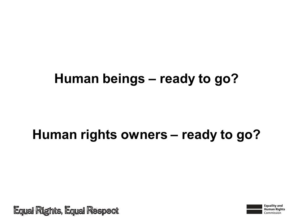 Human beings – ready to go? Human rights owners – ready to go?