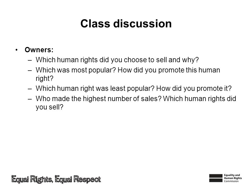 Class discussion Owners: –Which human rights did you choose to sell and why? –Which was most popular? How did you promote this human right? –Which hum