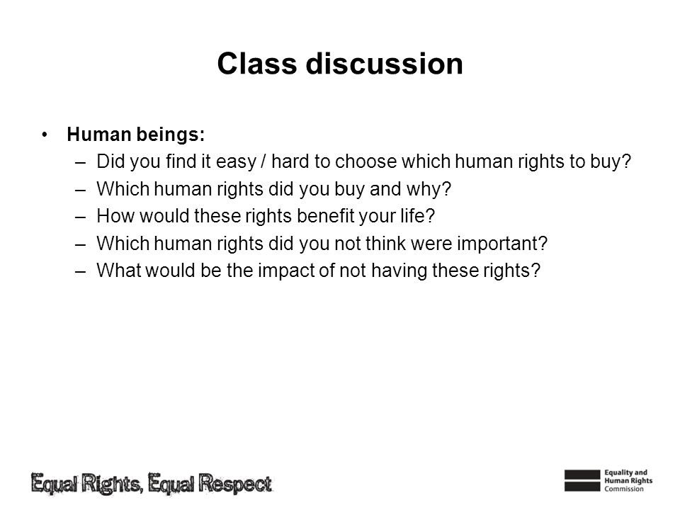 Class discussion Human beings: –Did you find it easy / hard to choose which human rights to buy? –Which human rights did you buy and why? –How would t