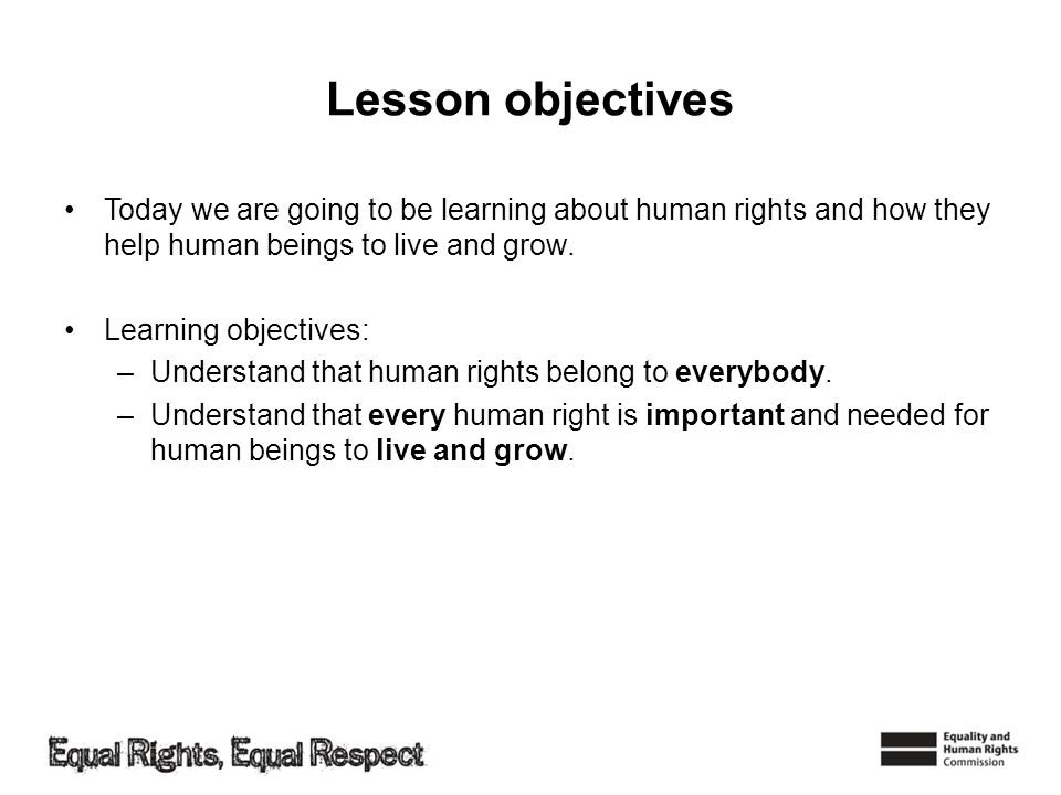 Lesson objectives Today we are going to be learning about human rights and how they help human beings to live and grow. Learning objectives: –Understa