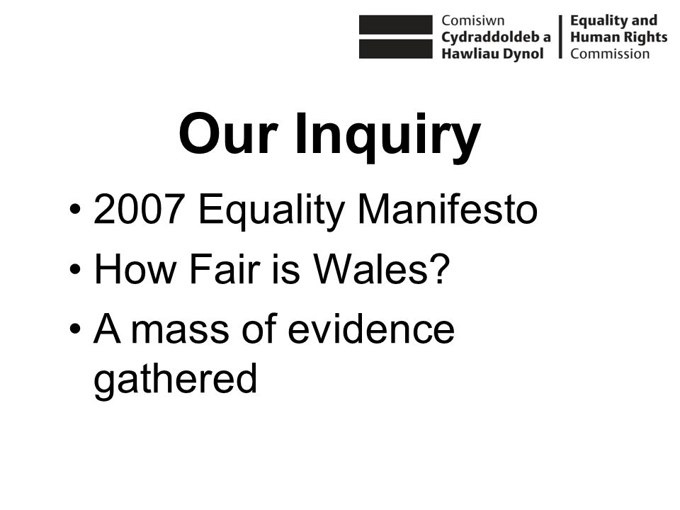 2007 Equality Manifesto How Fair is Wales A mass of evidence gathered Our Inquiry