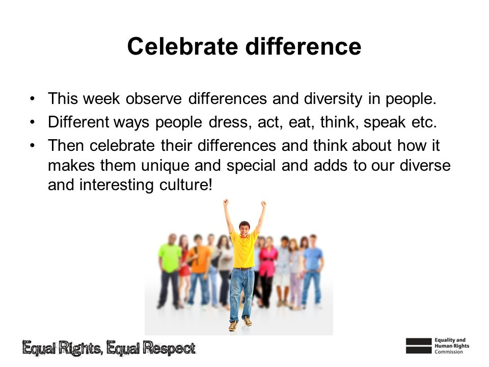 Celebrate difference This week observe differences and diversity in people.