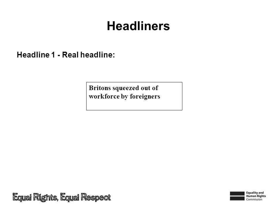 Headliners Headline 1 - Real headline: Britons squeezed out of workforce by foreigners