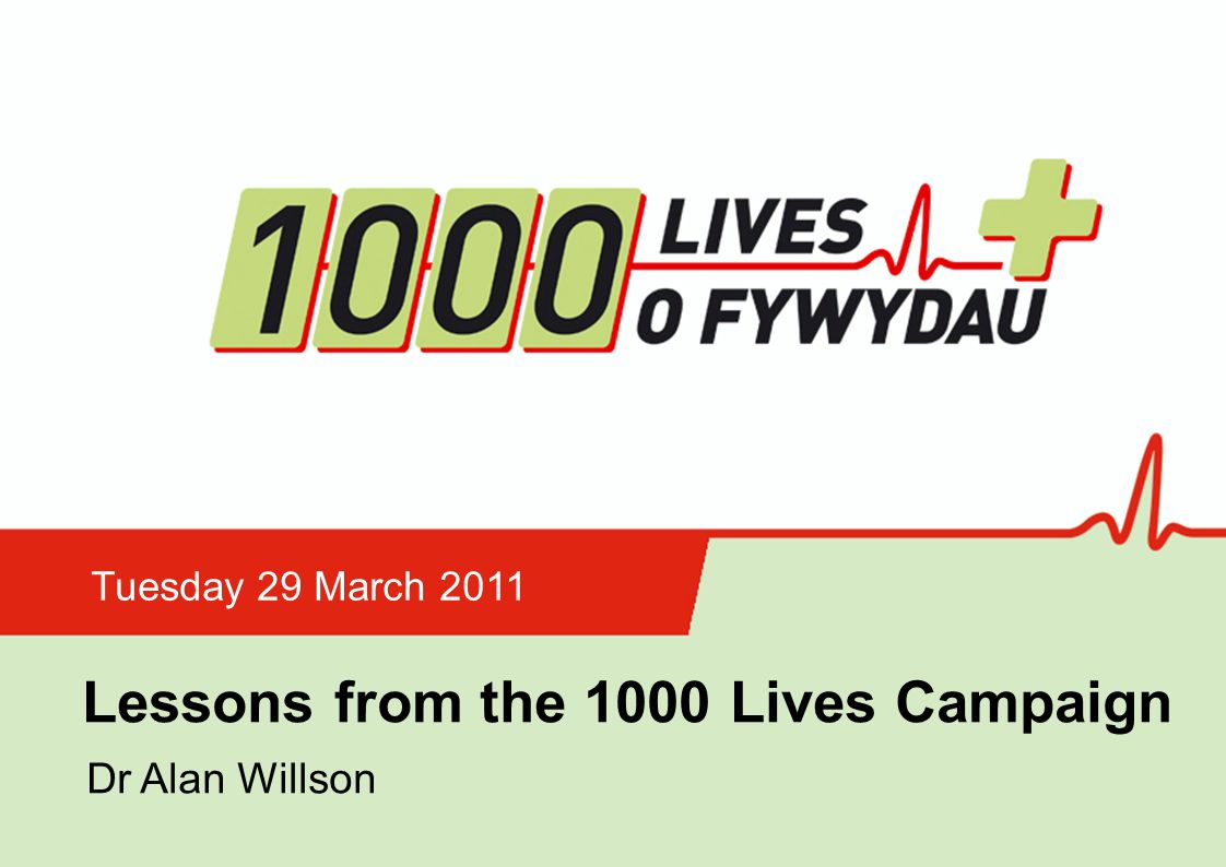 Insert name of presentation on Master Slide Lessons from the 1000 Lives Campaign Tuesday 29 March 2011 Dr Alan Willson