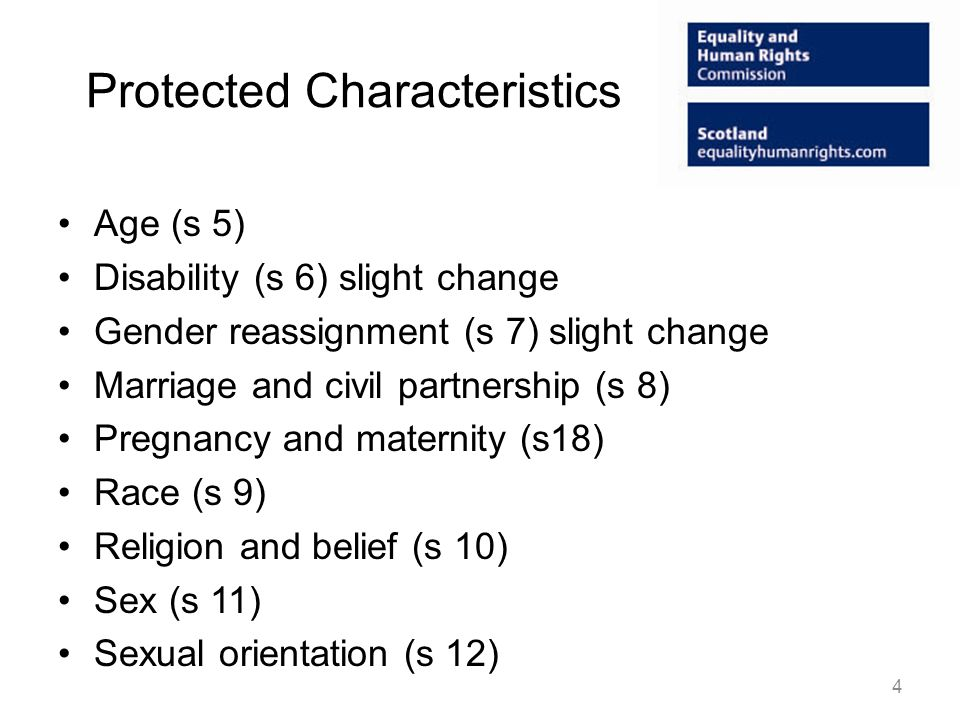 Protected Characteristics Age (s 5) Disability (s 6) slight change Gender reassignment (s 7) slight change Marriage and civil partnership (s 8) Pregna