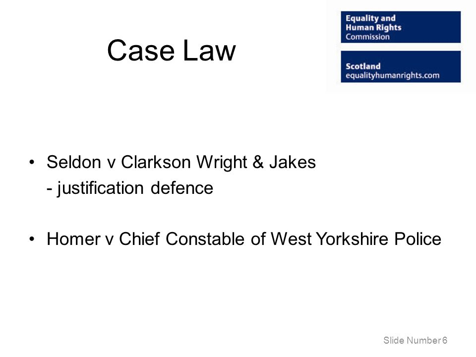 Case Law Seldon v Clarkson Wright & Jakes - justification defence Homer v Chief Constable of West Yorkshire Police Slide Number 6