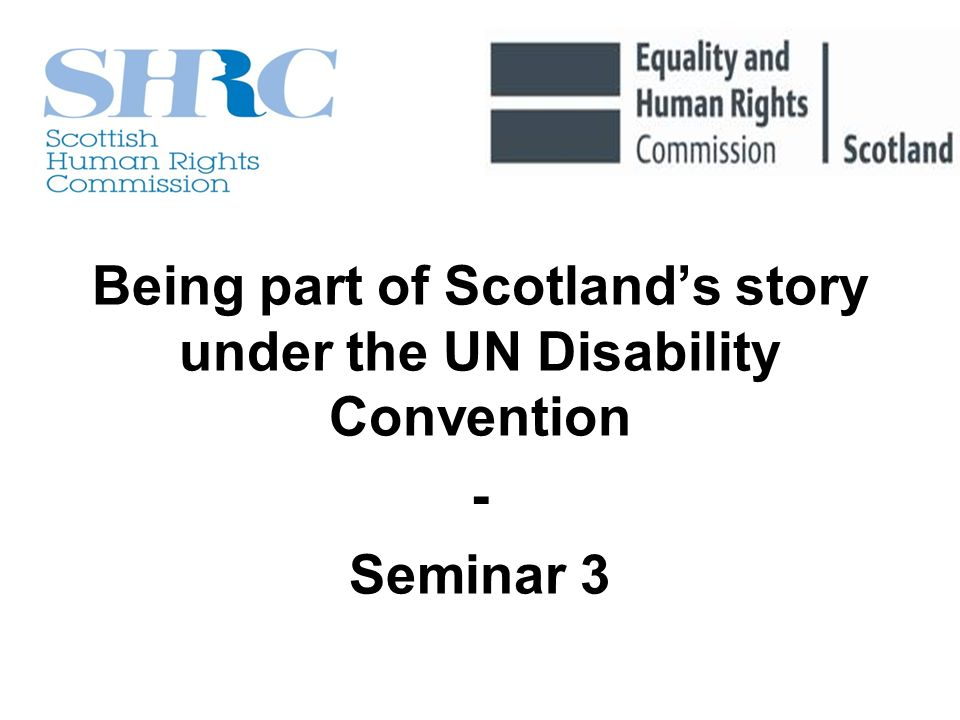 Being part of Scotlands story under the UN Disability Convention - Seminar 3