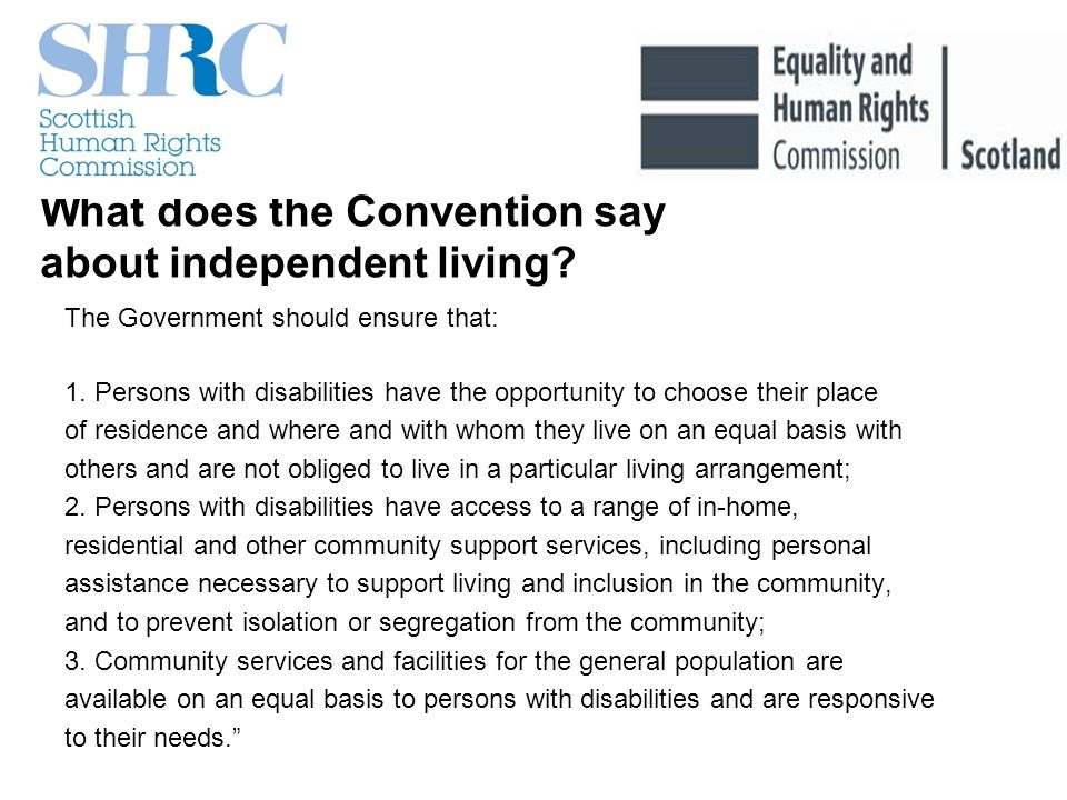 Independent Living and human rights......is a 2 way street: disabled people need independent living to make human rights a reality and human rights protections underpin independent living...