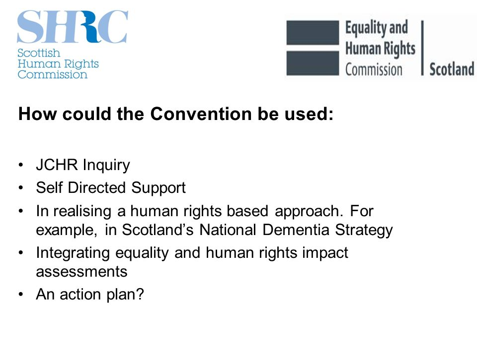 How could the Convention be used: JCHR Inquiry Self Directed Support In realising a human rights based approach.