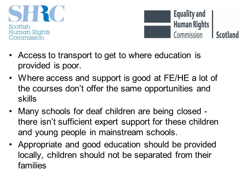Access to transport to get to where education is provided is poor.