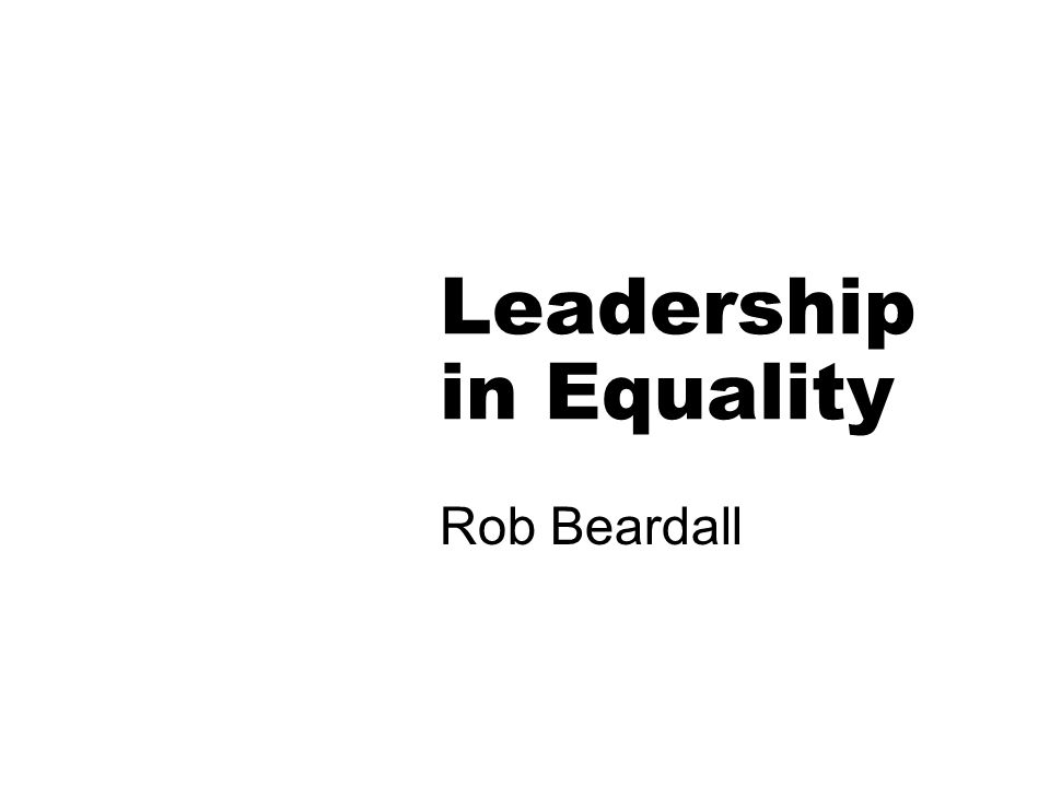 Leadership in Equality Rob Beardall