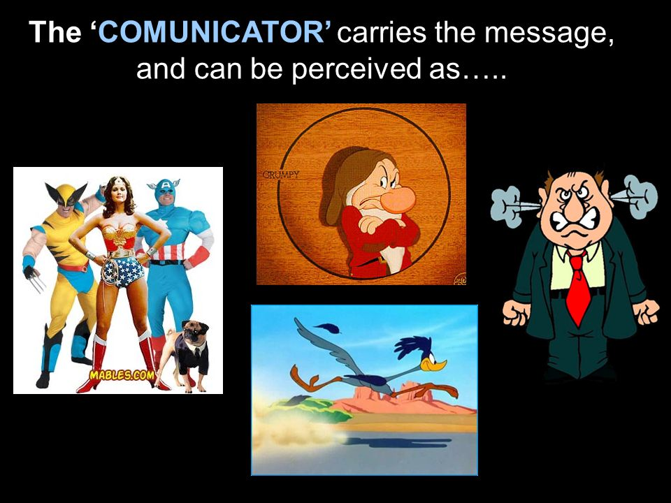 The COMUNICATOR carries the message, and can be perceived as…..