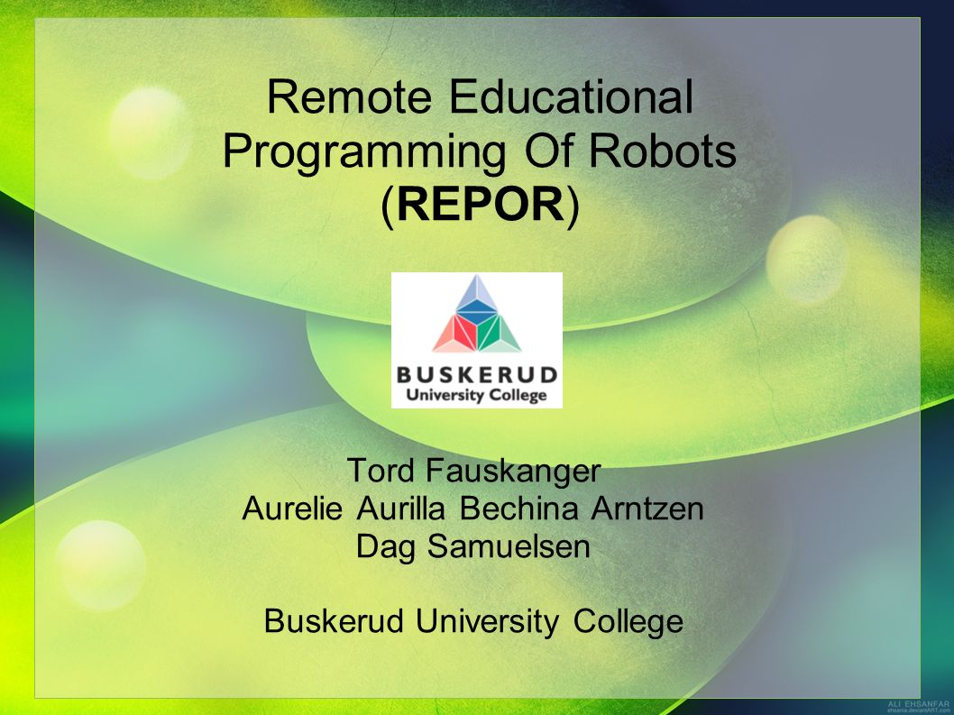 Remote Educational Programming Of Robots (REPOR) Tord Fauskanger Aurelie Aurilla Bechina Arntzen Dag Samuelsen Buskerud University College