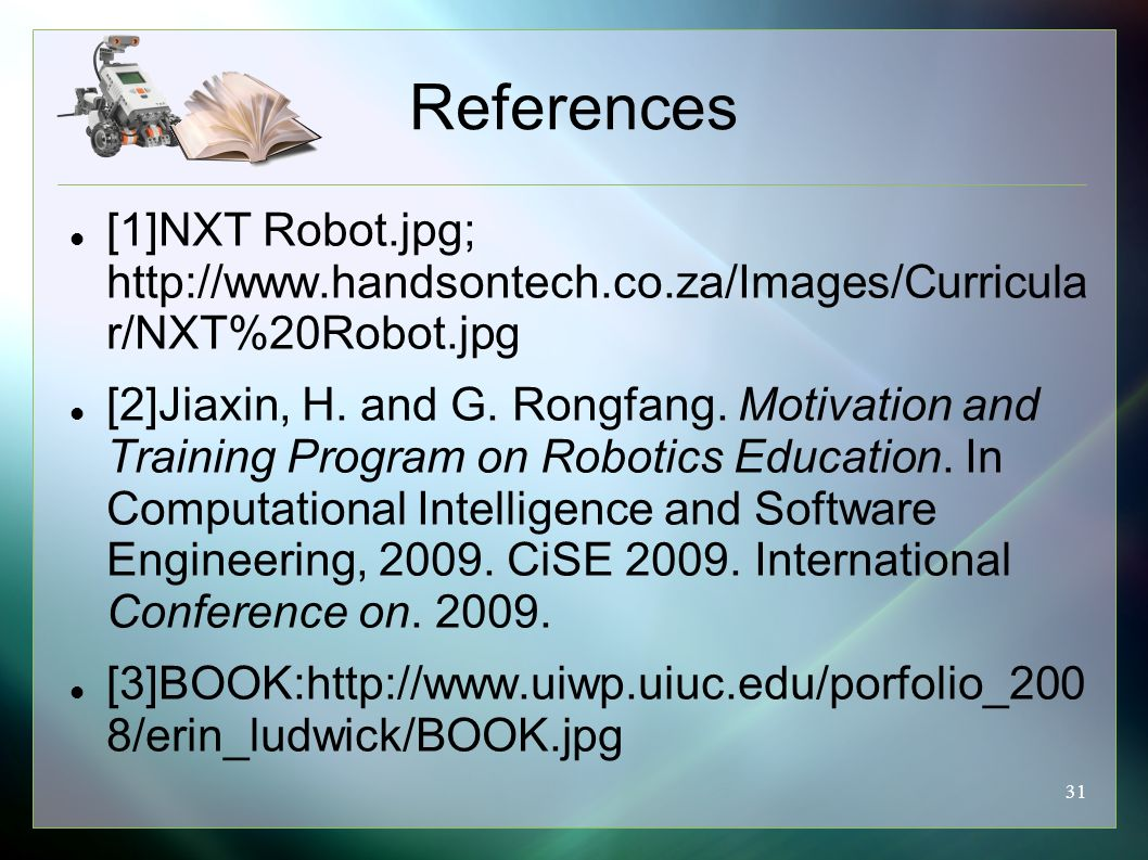 31 References [1]NXT Robot.jpg; http://www.handsontech.co.za/Images/Curricula r/NXT%20Robot.jpg [2]Jiaxin, H. and G. Rongfang. Motivation and Training