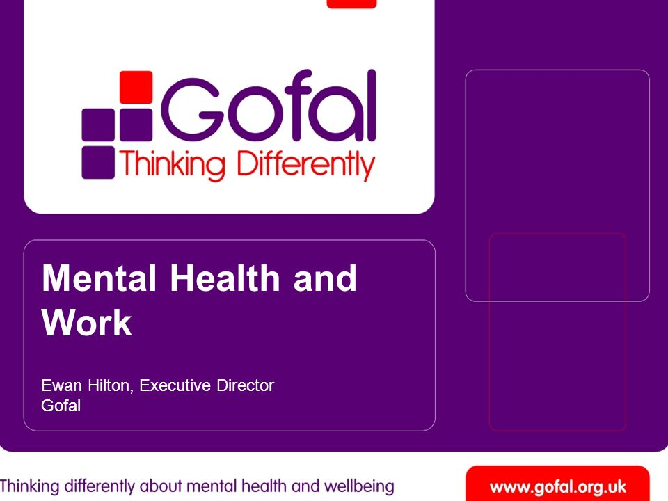 Mental Health and Work Ewan Hilton, Executive Director Gofal