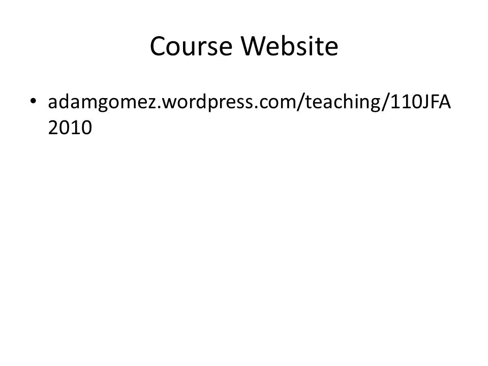 Course Website adamgomez.wordpress.com/teaching/110JFA 2010
