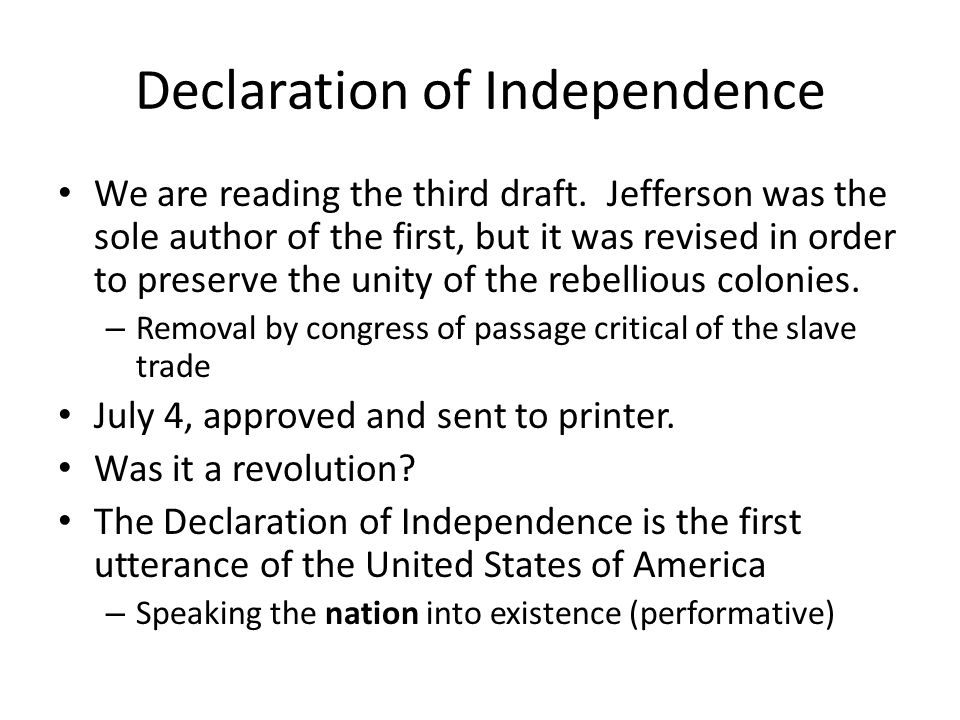 Declaration of Independence We are reading the third draft. Jefferson was the sole author of the first, but it was revised in order to preserve the un