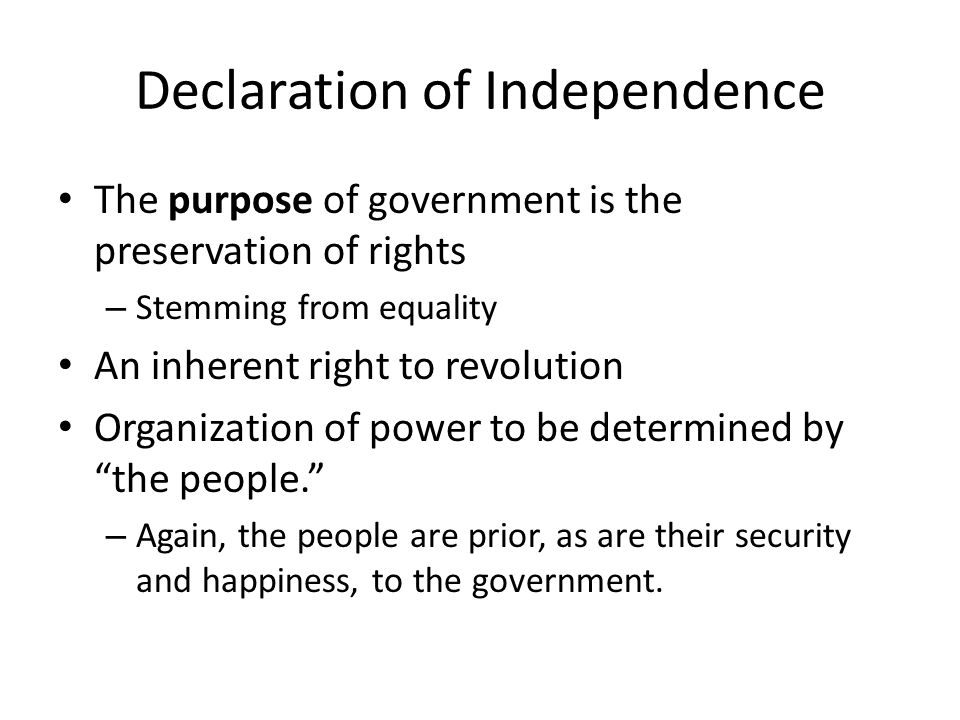 Declaration of Independence The purpose of government is the preservation of rights – Stemming from equality An inherent right to revolution Organizat