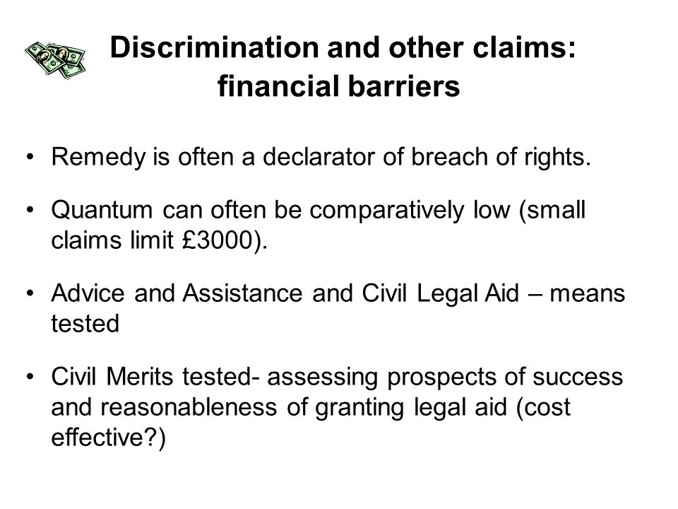 Discrimination and other claims: financial barriers Remedy is often a declarator of breach of rights. Quantum can often be comparatively low (small cl