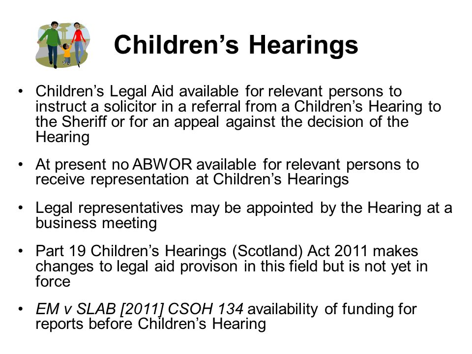 Childrens Hearings Childrens Legal Aid available for relevant persons to instruct a solicitor in a referral from a Childrens Hearing to the Sheriff or