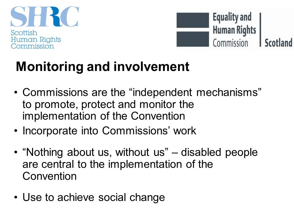 Monitoring and involvement Commissions are the independent mechanisms to promote, protect and monitor the implementation of the Convention Incorporate