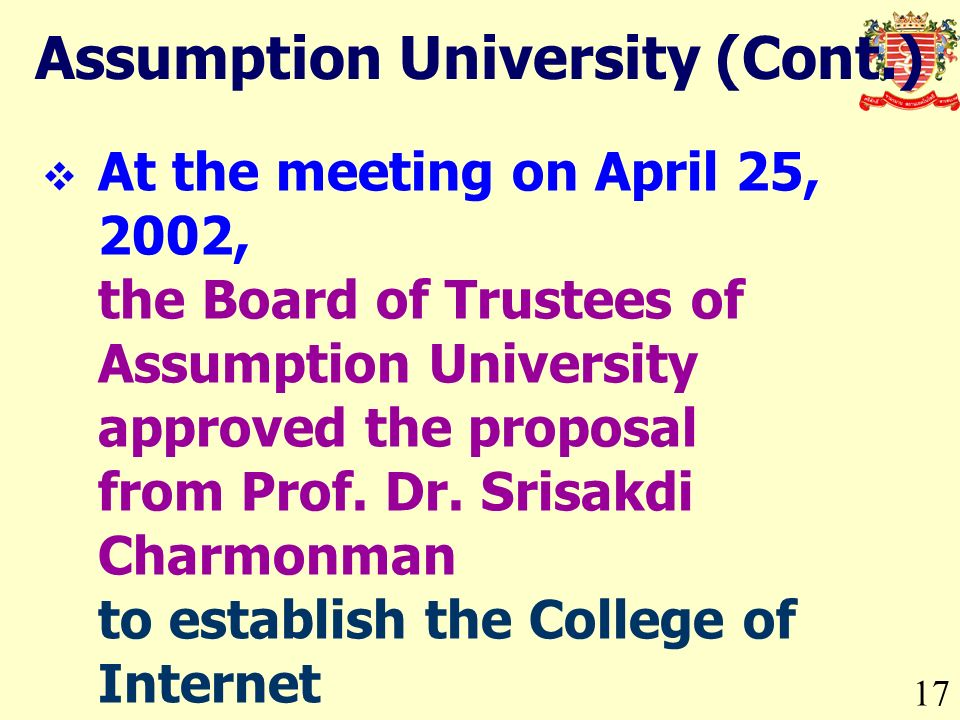 17 Assumption University (Cont.) At the meeting on April 25, 2002, the Board of Trustees of Assumption University approved the proposal from Prof.