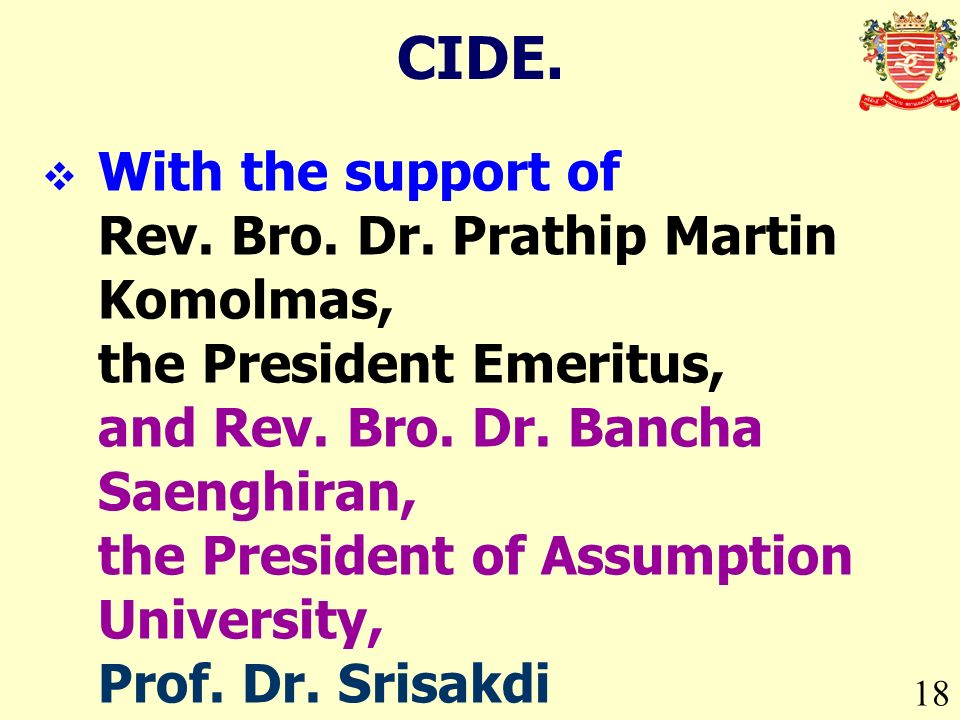 18 CIDE. With the support of Rev. Bro. Dr. Prathip Martin Komolmas, the President Emeritus, and Rev. Bro. Dr. Bancha Saenghiran, the President of Assu