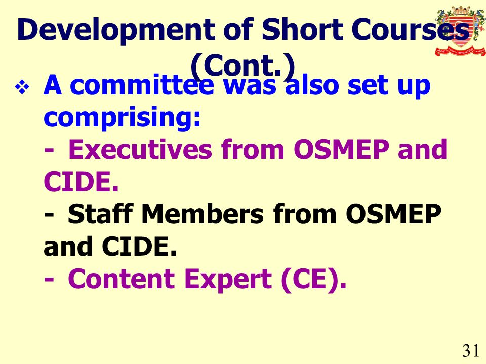 A committee was also set up comprising: -Executives from OSMEP and CIDE. -Staff Members from OSMEP and CIDE. -Content Expert (CE). 31 Development of S