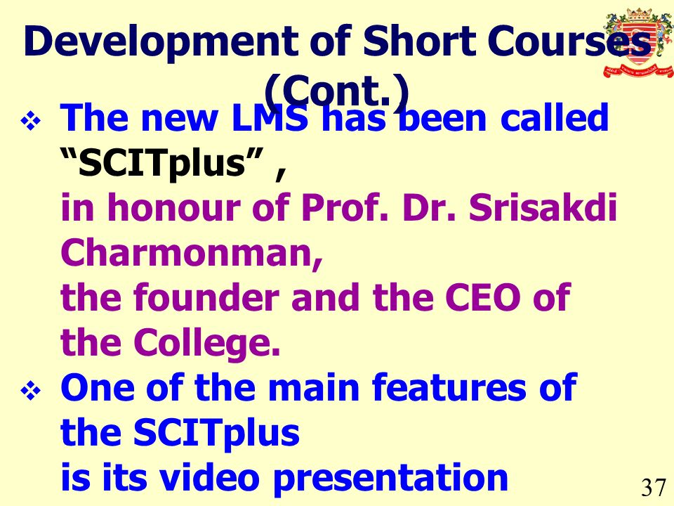 The new LMS has been called SCITplus, in honour of Prof. Dr. Srisakdi Charmonman, the founder and the CEO of the College. One of the main features of