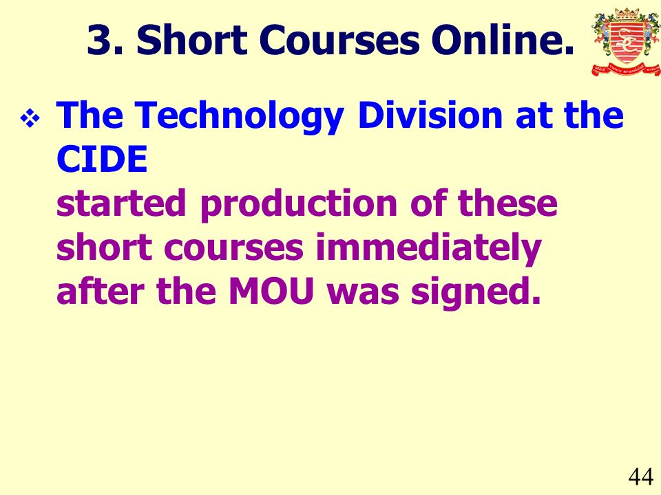 44 The Technology Division at the CIDE started production of these short courses immediately after the MOU was signed. 3. Short Courses Online.