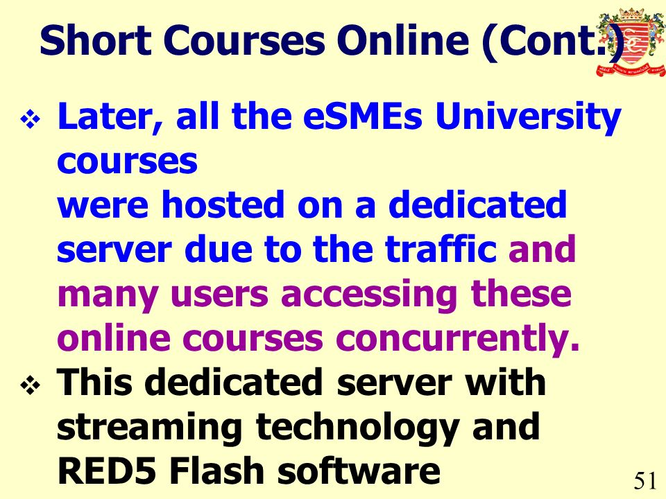51 Later, all the eSMEs University courses were hosted on a dedicated server due to the traffic and many users accessing these online courses concurre