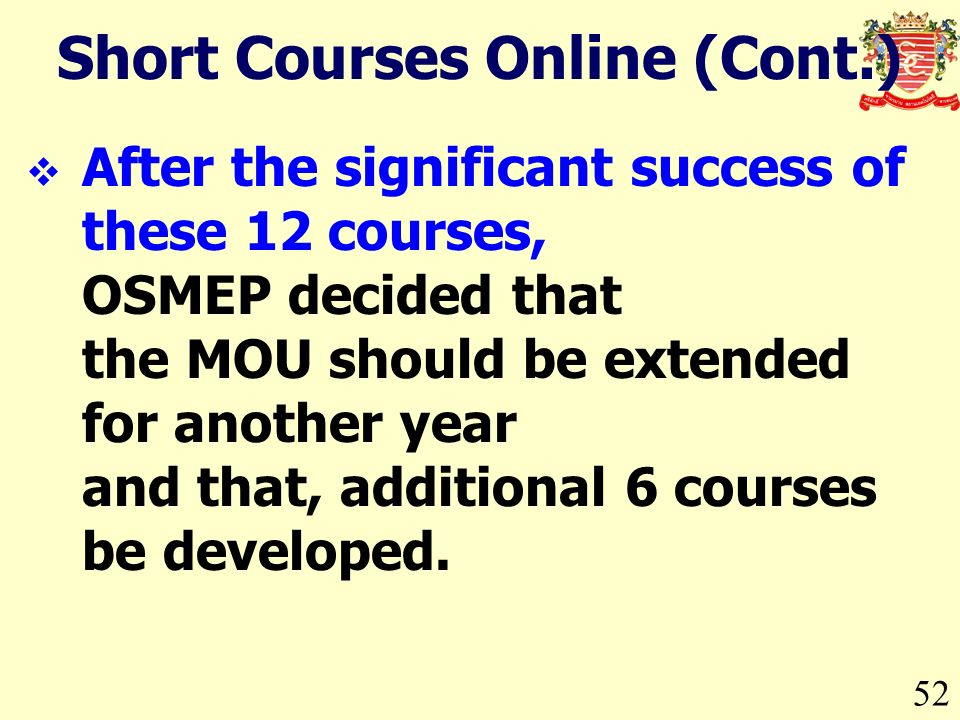 52 After the significant success of these 12 courses, OSMEP decided that the MOU should be extended for another year and that, additional 6 courses be