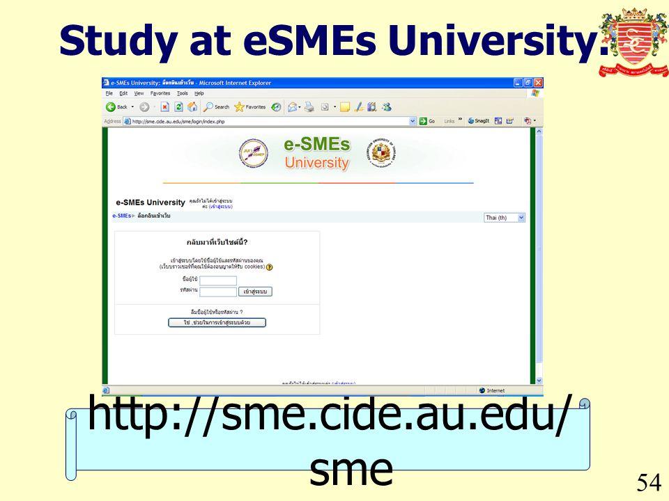 54 Study at eSMEs University. http://sme.cide.au.edu/ sme