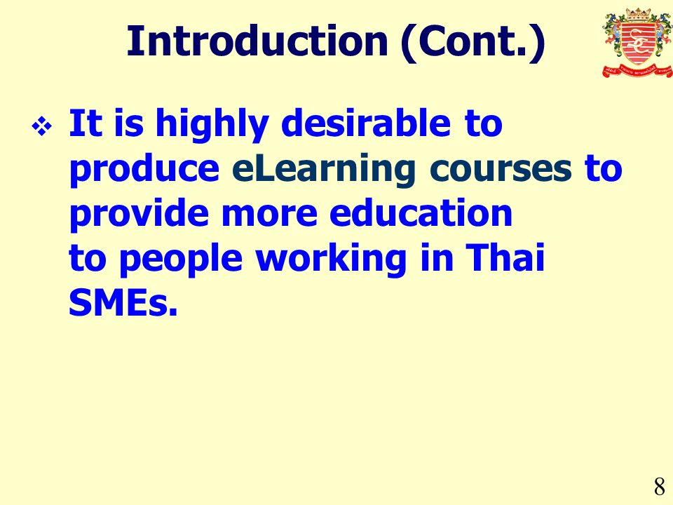 8 Introduction (Cont.) It is highly desirable to produce eLearning courses to provide more education to people working in Thai SMEs.