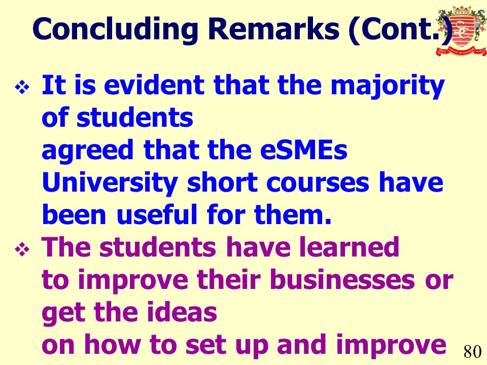 Concluding Remarks (Cont.) 80 It is evident that the majority of students agreed that the eSMEs University short courses have been useful for them. Th