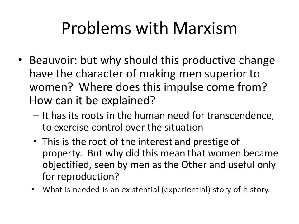 Problems with Marxism Beauvoir: but why should this productive change have the character of making men superior to women.