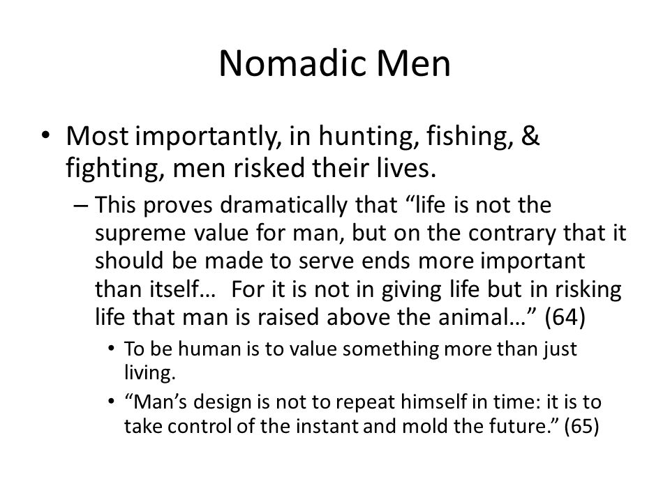Nomadic Men Most importantly, in hunting, fishing, & fighting, men risked their lives.