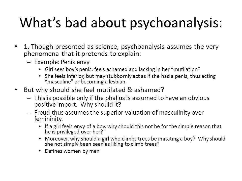 Whats bad about psychoanalysis: 1.